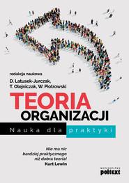 okładka Teoria organizacji. Nauka dla praktyki, Ebook   Dominika Latusek-Jurczak, Tomasz  Olejniczak, Włodzimierz Piotrowski