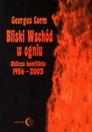 okładka Bliski Wschód w ogniu. Oblicza konfliktu 1956-2003, Ebook | Georges  Corm