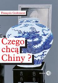 okładka Czego chcą Chiny?, Ebook | Francois Godement