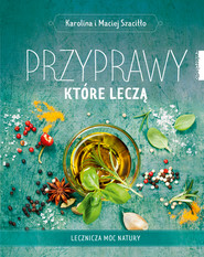 okładka Przyprawy, które leczą, Ebook | Karolina i Maciej  Szaciłło