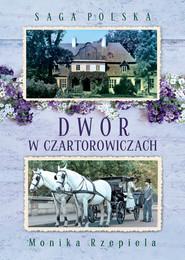 okładka Dwór w Czartorowiczach, Ebook | Monika Rzepiela