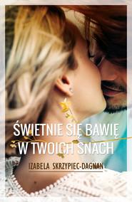 okładka Świetnie się bawię w twoich snach, Ebook | Izabela Skrzypiec-Dagnan