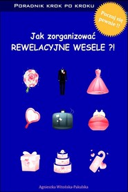 okładka Jak zorganizować rewelacyjne wesele. Poradnik krok po kroku, Ebook | Agnieszka Witońska-Pakulska
