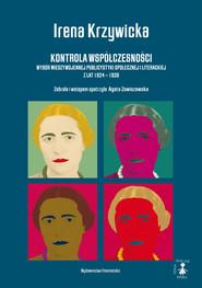 okładka Kontrola współczesności. Wybór międzywojennej publicystyki społecznej i literackiej z lat 1924 - 1939, Ebook | Irena Krzywicka
