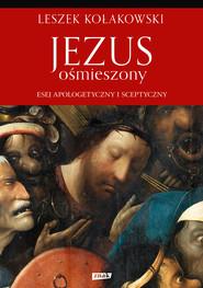 okładka Jezus ośmieszony. Esej apologetyczny i sceptyczny, Ebook | Leszek Kołakowski