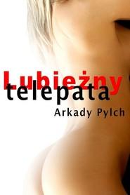 okładka Lubieżny telepata, Ebook | Arkady Pylch