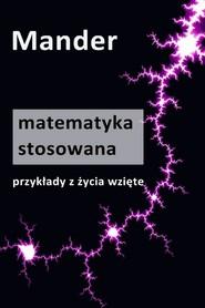 okładka Matematyka stosowana. Przykłady z życia wzięte, Ebook | Mander