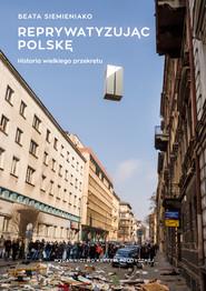 okładka Reprywatyzując Polskę, Ebook | Beata Siemieniako
