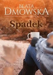 okładka Spadek, Ebook | Beata Dmowska