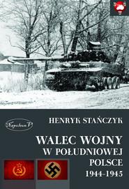okładka Walec wojny w południowej Polsce 1944-1945, Ebook | Henryk Stańczyk