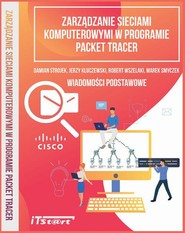 okładka Zarządzanie sieciami komputerowymi w programie Packet Tracer, Ebook | Marek Smyczek, Robert Wszelaki, Jerzy  Kluczewski, Damian Strojek