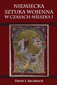 okładka Niemiecka sztuka wojenna w czasach Mieszka I, Ebook   David S. Bachrach