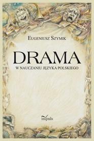 okładka Drama w nauczaniu języka polskiego, Ebook | Eugeniusz Szymik