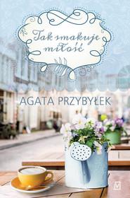 okładka Tak smakuje miłość, Ebook | Agata Przybyłek