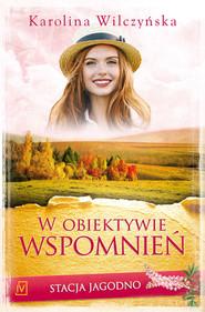 okładka Stacja Jagodno. Tom VIII. W obiektywie wspomnień, Ebook | Karolina Wilczyńska