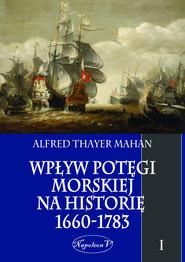 okładka Wpływ potęgi morskiej na historię 1660-1783. Tom I, Ebook   Alfred Thayer Mahan