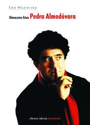 okładka Słoneczne kino Pedra Almodóvara, Ebook | Ewa Mazierska