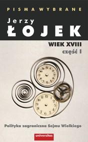 okładka Pisma wybrane. Wiek XVIII. Część I. Polityka zagraniczna Sejmu Wielkiego, Ebook | Łojek Jerzy