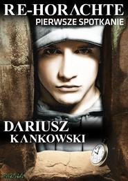 okładka Re-Horachte. Pierwsze spotkanie, Ebook | Dariusz Kankowski