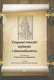 okładka Tropami retoryki, stylistyki i dziennikarstwa, Ebook | Monika Worsowicz, Bogumiła Fiołek-Lubczyńska