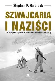 okładka Szwajcaria i naziści. Jak alpejska republika przetrwała w III Rzeszy, Ebook | Stephan Halbrook