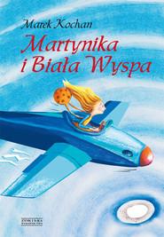 okładka Martynika i Biała Wyspa, Ebook | Marek Kochan