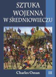 okładka Sztuka wojenna w średniowieczu. Tom III, Ebook   Oman Charles
