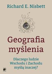 okładka Geografia myślenia. Dlaczego ludzie Wschodu i Zachodu myślą inaczej., Ebook | Richard E. Nisbett