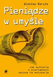 okładka Pieniądze w umyśle. Jak myślenie wpływa na motywacje, Ebook   Wiesław Baryła
