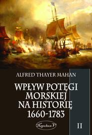 okładka Wpływ potęgi morskiej na historię 1660-1783. Tom II, Ebook   Alfred Thayer Mahan