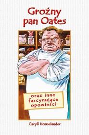 okładka Groźny Pan Oates oraz inne fascynujące opowieści, Ebook | Caryll  Houselander
