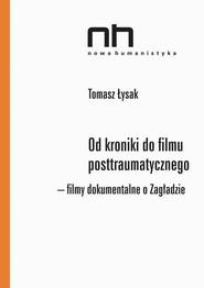 okładka Od kroniki do filmu posttraumatycznego. Filmy dokumentalne o Zagładzie, Ebook | Tomasz  Łysak