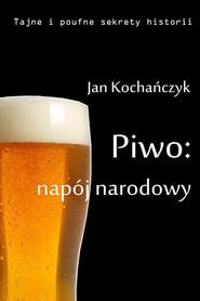 okładka Piwo: napój narodowy, Ebook | Jan Kochańczyk