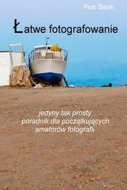 okładka Łatwe fotografowanie, Ebook | Piotr Ślaski