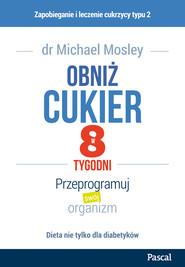 okładka Obniż cukier w 8 tygodni. Przeprogramuj swój organizm, Ebook | Michael Mosley