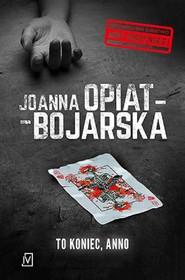 okładka To koniec, Anno, Ebook | Joanna Opiat-Bojarska