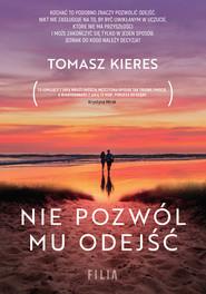 okładka Nie pozwól mu odejść, Ebook | Tomasz Kieres