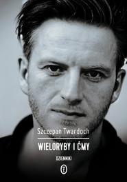 okładka Wieloryby i ćmy. Dzienniki 2007-2015, Ebook | Szczepan Twardoch