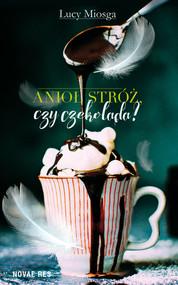 okładka Anioł stróż, czy czekolada?, Ebook | Lucy Miosga