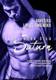 okładka Saturn. Bezlitosna siła, t.3. , Ebook | Agnieszka Lingas-Łoniewska