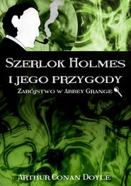 okładka Szerlok Holmes i jego przygody. Zabójstwo w Abbey Grange, Ebook   Arthur Conan Doyle