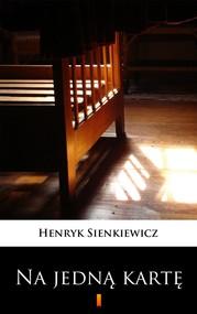 okładka Na jedną kartę. Dramat w pięciu aktach, Ebook | Henryk Sienkiewicz