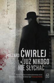 okładka Już nikogo nie słychać, Ebook | Ryszard Ćwirlej