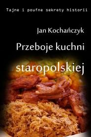 okładka Przeboje kuchni staropolskiej Fruwające dziki i dania miłosne, Ebook | Jan Kochańczyk