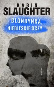 okładka Blondynka, niebieskie oczy, Ebook | Karin Slaughter