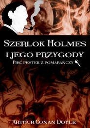 okładka Szerlok Holmes i jego przygody. Pięć pestek z pomarańczy, Ebook   Arthur Conan Doyle