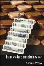 okładka Tajna wiedza o zarabianiu w sieci, Ebook | Andrzej Wojtal