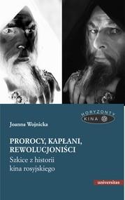 okładka Prorocy, kapłani, rewolucjoniści. Szkice z historii kina rosyjskiego, Ebook | Joanna Wojnicka