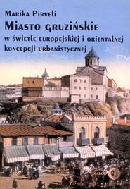 okładka Miasto gruzińskie w świetle europejskiej i orientalnej koncepcji urbanistycznej, Ebook   Marika Pirveli