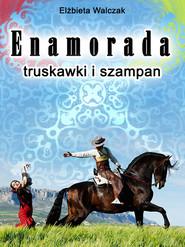 okładka Enamorada, truskawki i szampan, Ebook   Elżbieta Walczak